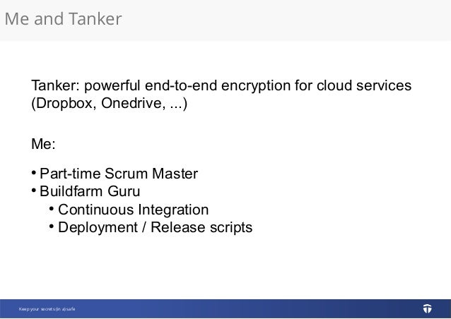 Me and Tanker Keep your secrets (in a) safe Tanker: powerful end-to-end encryption for cloud services (Dropbox, Onedrive, ...