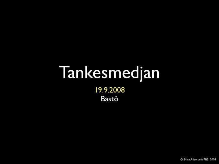 Tankesmedjan     19.9.2008       Bastö                     © Mats Adamczak PBS 2008