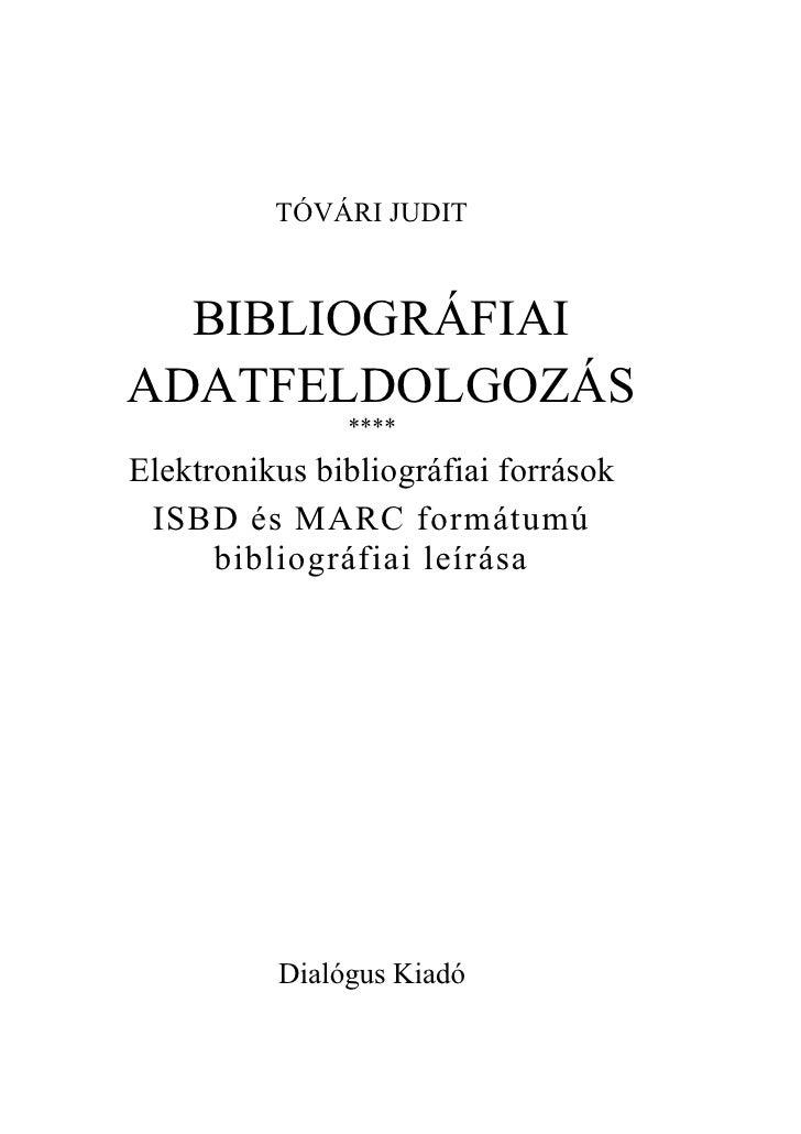 TÓVÁRI JUDIT     BIBLIOGRÁFIAI ADATFELDOLGOZÁS                **** Elektronikus bibliográfiai források  ISBD és MARC formá...