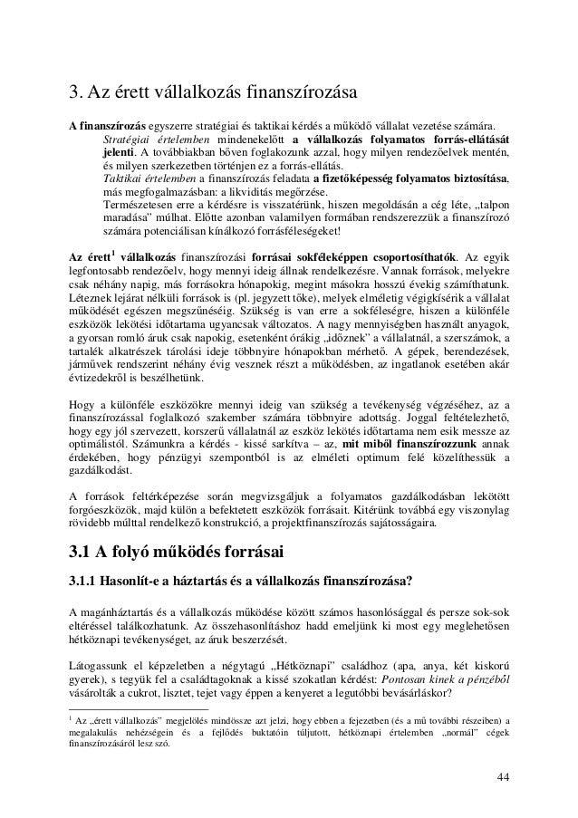 3. Az érett vállalkozás finanszírozásaA finanszírozás egyszerre stratégiai és taktikai kérdés a mőködı vállalat vezetése s...