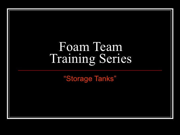 "Foam Team Training Series "" Storage Tanks"""