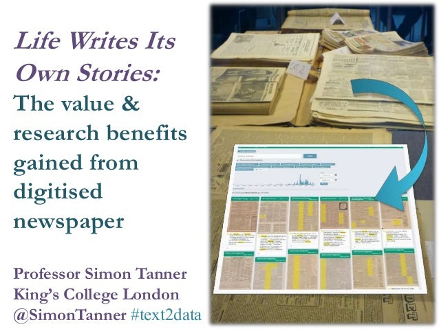 Professor Simon Tanner King's College London @SimonTanner #text2data Life Writes Its Own Stories: The value & research ben...