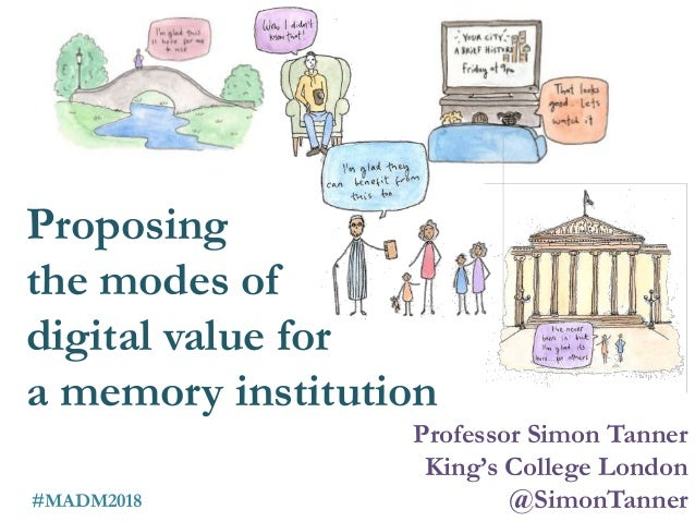Professor Simon Tanner King's College London @SimonTanner Proposing the modes of digital value for a memory institution #M...