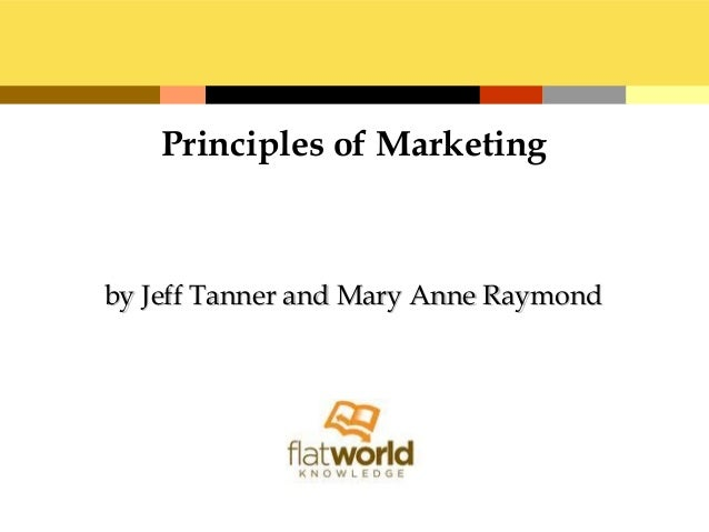 by Jeff Tanner and Mary Anne Raymondby Jeff Tanner and Mary Anne Raymond Principles of Marketing
