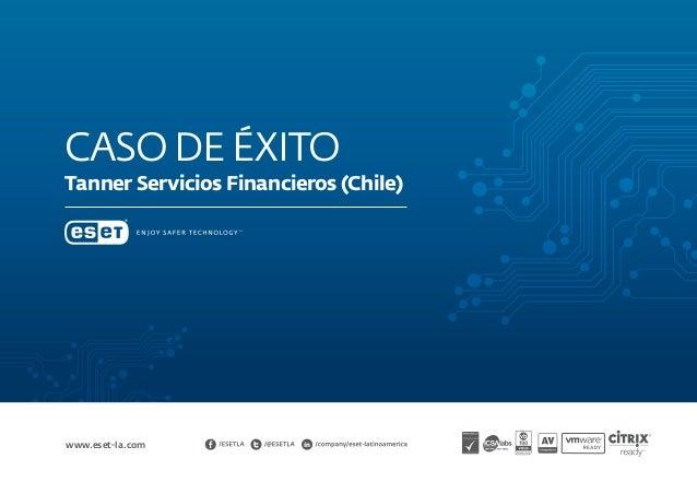 Casodeéxito Tanner Servicios Financieros (Chile) www.eset-la.com