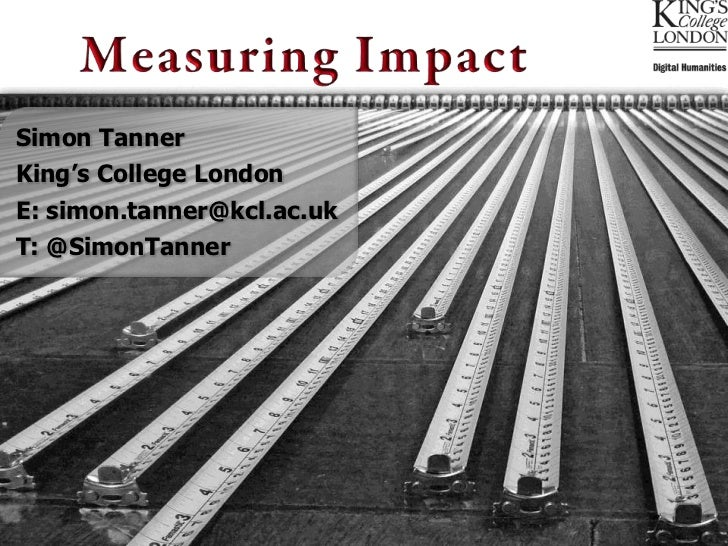 Simon Tanner King's College London E: simon.tanner@kcl.ac.uk T: @SimonTanner