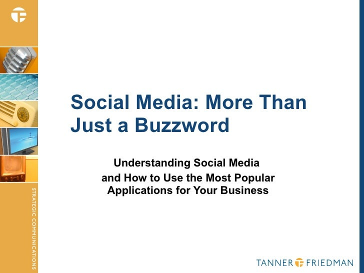 Social Media: More Than  Just a Buzzword Understanding Social Media  and How to Use the Most Popular Applications for Your...