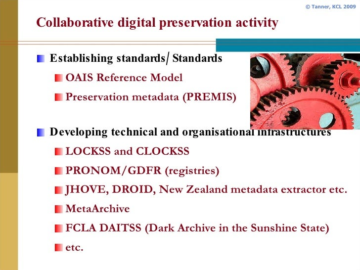 Collaborative digital preservation activity <ul><li>Establishing standards/Standards </li></ul><ul><ul><li>OAIS Reference ...