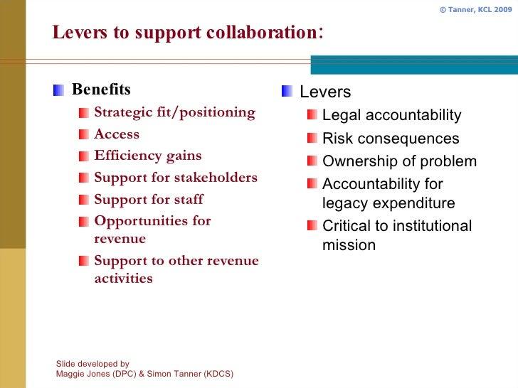 Levers to support collaboration: <ul><li>Benefits </li></ul><ul><ul><li>Strategic fit/positioning </li></ul></ul><ul><ul><...