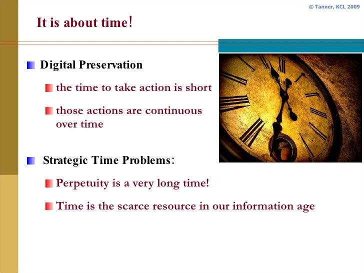It is about time! <ul><li>Digital Preservation </li></ul><ul><ul><li>the time to take action is short </li></ul></ul><ul><...