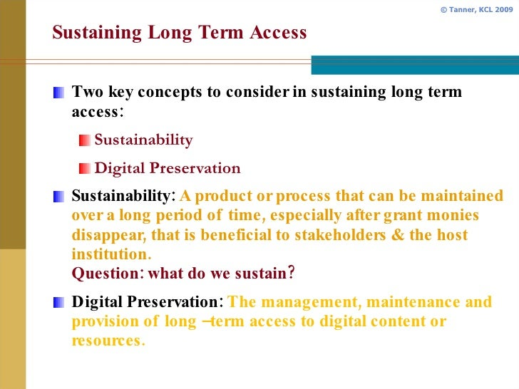 Sustaining Long Term Access <ul><li>Two key concepts to consider in sustaining long term access: </li></ul><ul><ul><li>Sus...