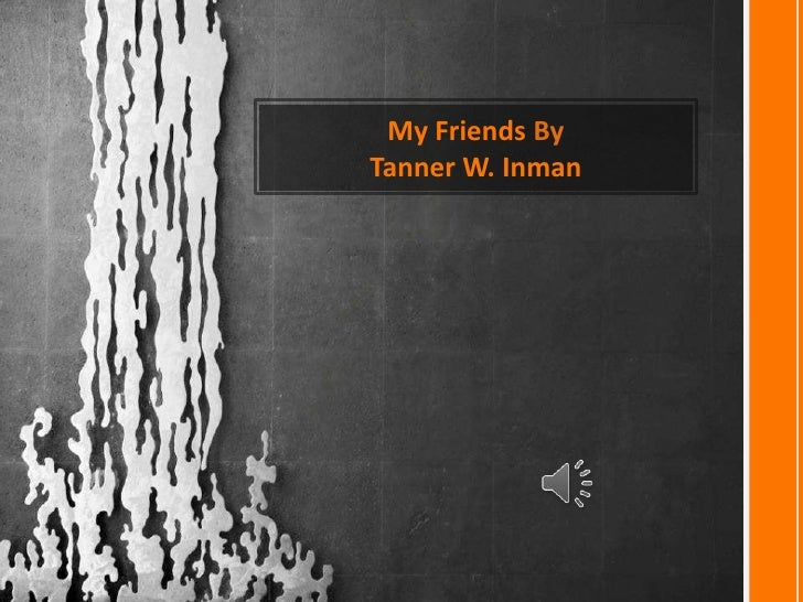 My Friends By <br />Tanner W. Inman <br />