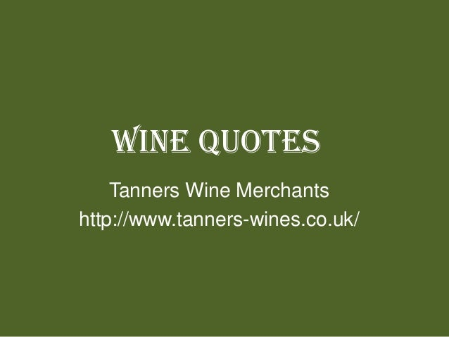 Wine Quotes Tanners Wine Merchants http://www.tanners-wines.co.uk/