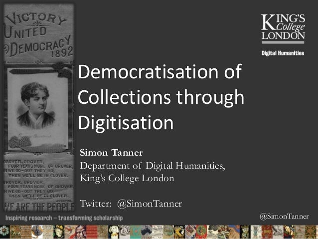 @SimonTanner Democratisation of Collections through Digitisation Simon Tanner Department of Digital Humanities, King's Col...