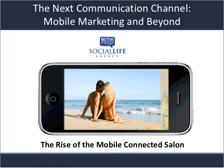 The Next Communication Channel:  Mobile Marketing and Beyond            Title slide The Rise of the Mobile Connected Salon