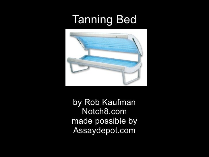 Tanning Bed by Rob Kaufman Notch8.com made possible by Assaydepot.com