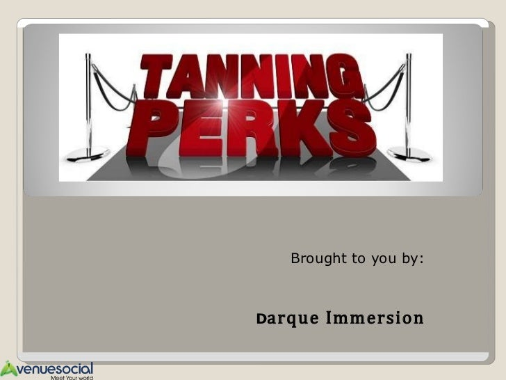 Brought to you by:   D arque Immersion Spa