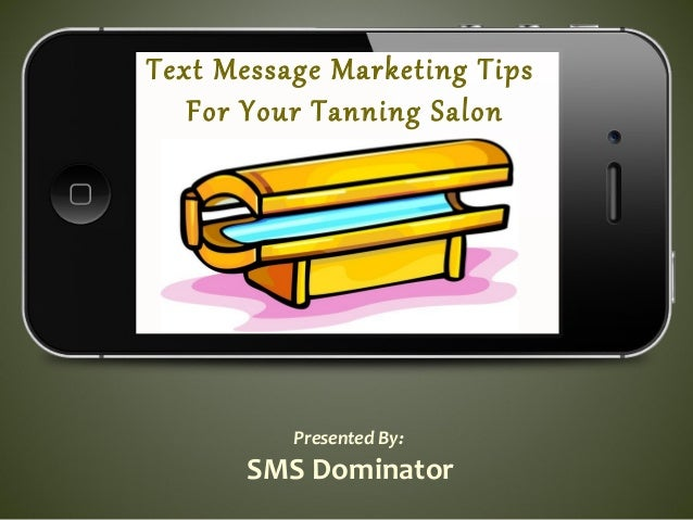 Text Message Marketing TipsFor Your Tanning SalonPresented By:SMS Dominator