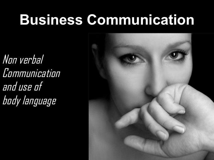 Business Communication <ul><li>Non verbal </li></ul><ul><li>Communication  </li></ul><ul><li>and use of  </li></ul><ul><li...