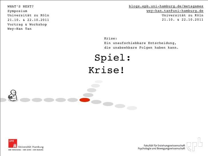 WHAT'S NEXT?                       blogs.epb.uni-hamburg.de/metagamesSymposium                                  wey-han.ta...