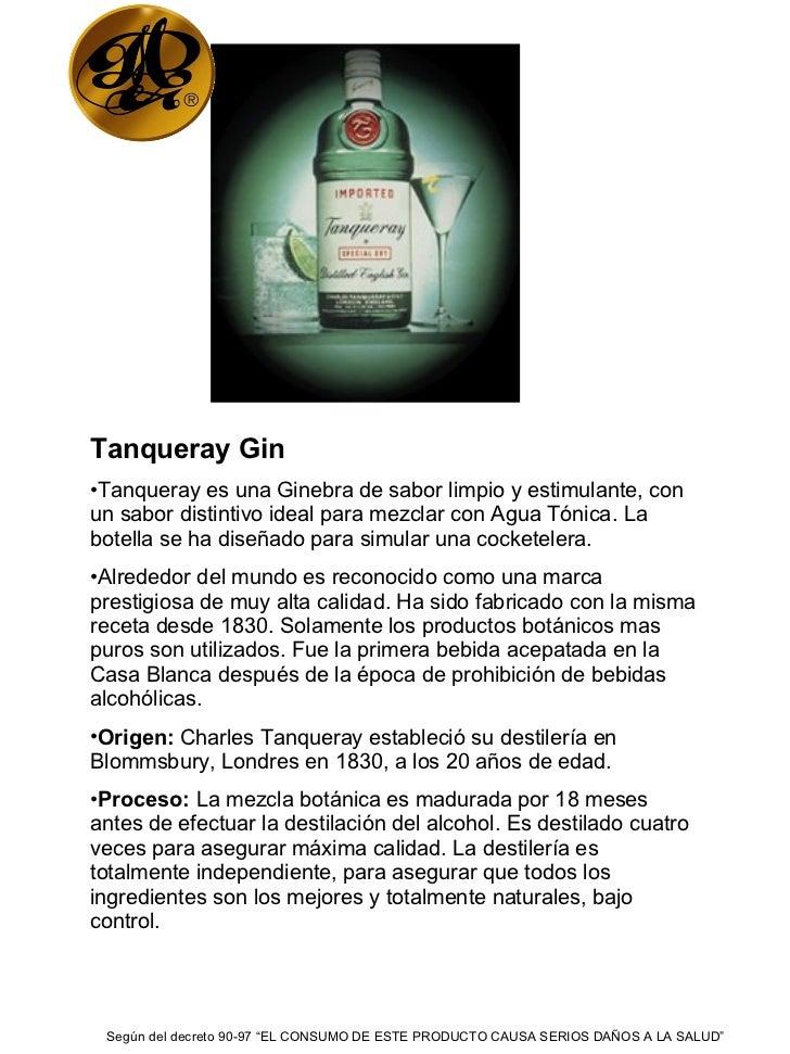 <ul><li>Tanqueray Gin </li></ul><ul><li>Tanqueray es una Ginebra de sabor limpio y estimulante, con un sabor distintivo id...