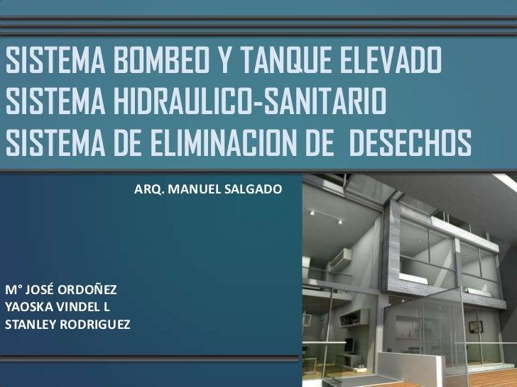 SISTEMA BOMBEO Y TANQUE ELEVADOSISTEMA HIDRAULICO-SANITARIOSISTEMA DE ELIMINACION DE DESECHOS                    ARQ. MANU...