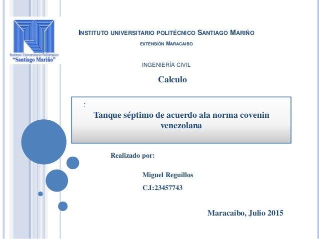 INSTITUTO UNIVERSITARIO POLITÉCNICO SANTIAGO MARIÑO EXTENSIÓN MARACAIBO INGENIERÍA CIVIL Calculo Realizado por: Miguel Reg...