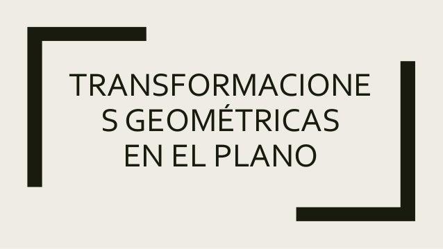 TRANSFORMACIONE S GEOMÉTRICAS EN EL PLANO