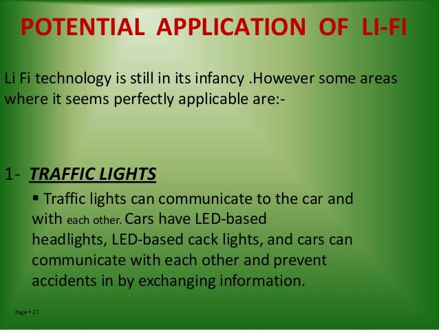 POTENTIAL APPLICATION OF LI-FI Li Fi technology is still in its infancy .However some areas where it seems perfectly appli...