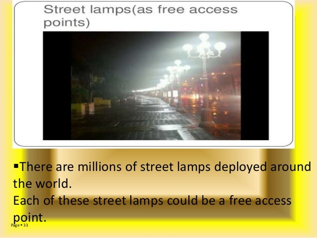  PUBLIC INTERNET HOTSPOTS  There are millions of street lamps deployed around the world. Each of these street lamps coul...