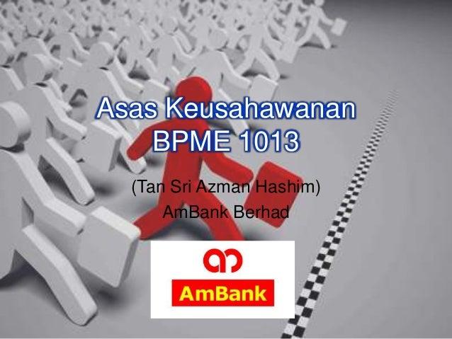 Asas Keusahawanan BPME 1013 (Tan Sri Azman Hashim) AmBank Berhad