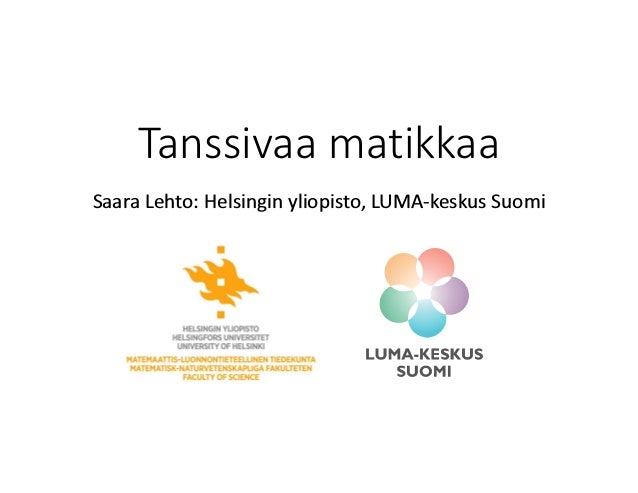 Tanssivaa matikkaa Saara Lehto: Helsingin yliopisto, LUMA-keskus Suomi