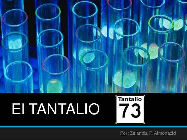 El TANTALIO Por: Zelandia P. Almonacid