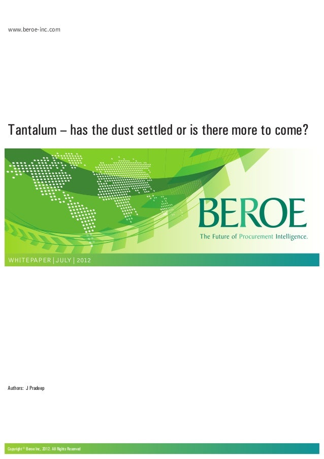 www.beroe-inc.comTantalum – has the dust settled or is there more to come?WHITEPAPER | JULY | 2012Copyright © Beroe Inc, 2...
