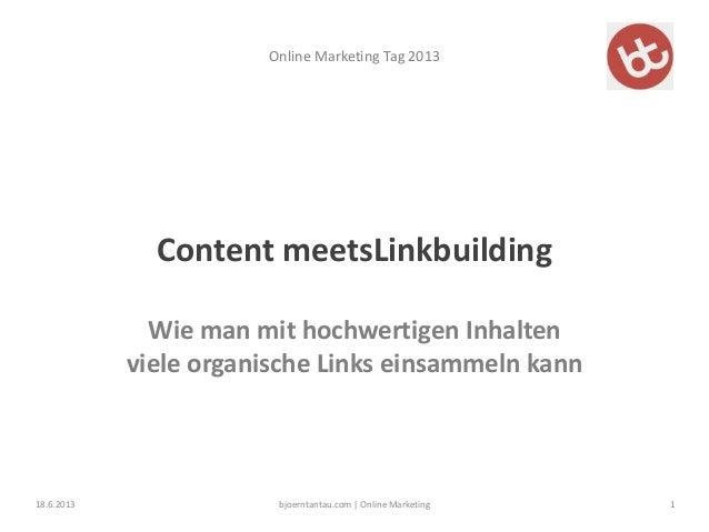 Online Marketing Tag 2013XContent meetsLinkbuildingWie man mit hochwertigen Inhaltenviele organische Links einsammeln kann...