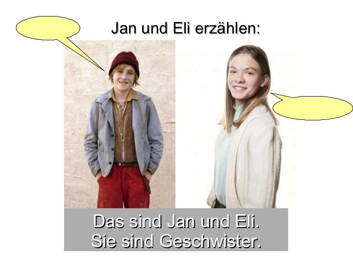 Das sind Jan und Eli. Sie sind Geschwister. Jan und Eli erzählen: