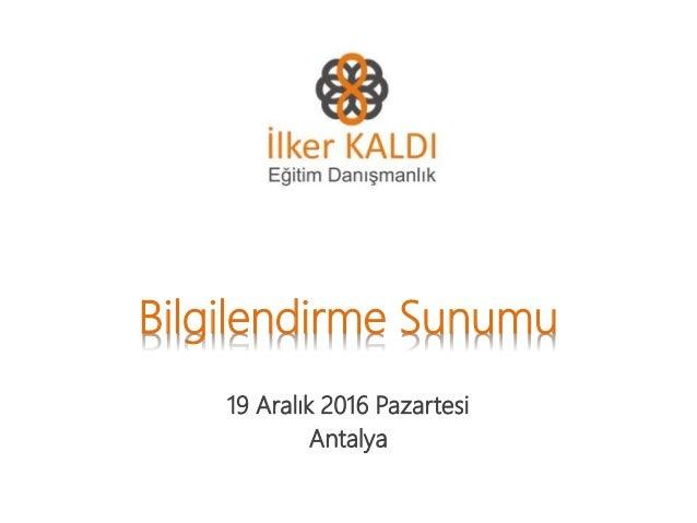 Bilgilendirme Sunumu 19 Aralık 2016 Pazartesi Antalya