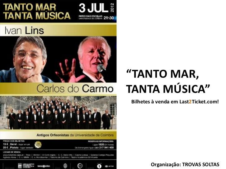 """""""TANTO MAR,TANTA MÚSICA""""Bilhetes à venda em Last2Ticket.com!        Organização: TROVAS SOLTAS"""