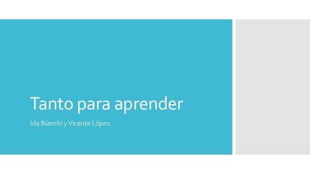 Tanto para aprender  Ida Bianchi y Vicente López