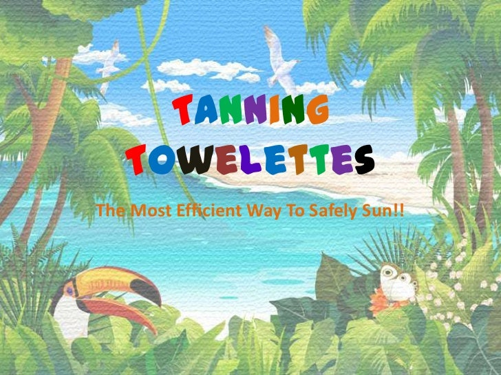 TanningTowelettes<br />The Most Efficient Way To Safely Sun!!<br />