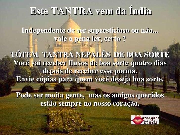 Este TANTRA vem da Índia    Independente de ser supersticioso ou não...             vale a pena ler, certo ?  TÓTEM TANTRA...