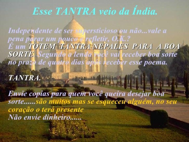 Esse TANTRA veio da Índia . <ul><li>Independente de ser supersticioso ou não...vale a pena parar um pouco e refletir, O.K....