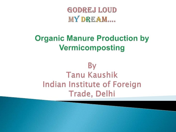    The idea behind the production of organic    manure from vermi-composting involves    making use of the organic waste ...