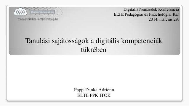 www.digitalisallampolgarsag.hu Digitális Nemzedék Konferencia ELTE Pedagógiai és Pszichológiai Kar 2014. március 29. Tanul...