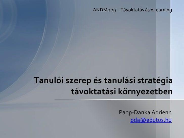 ANDM 129 – Távoktatás és eLearningTanulói szerep és tanulási stratégia         távoktatási környezetben                   ...