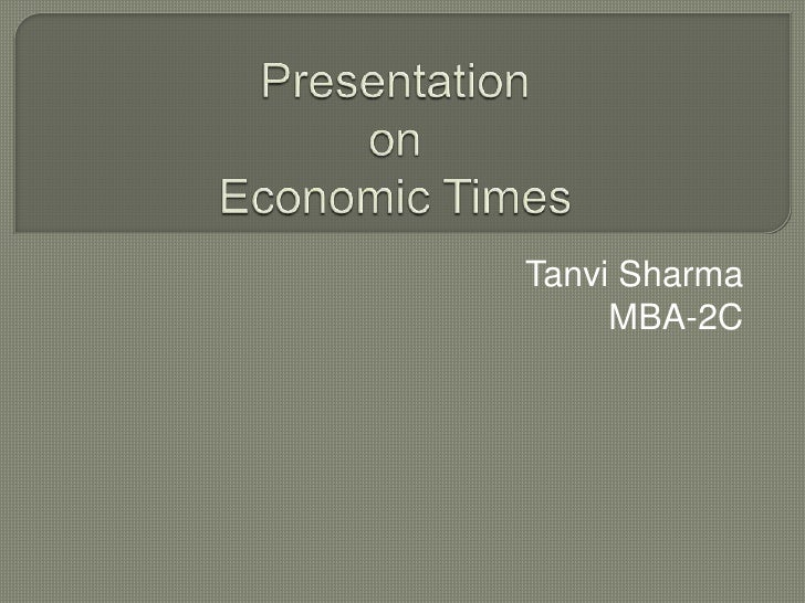 Presentation on Economic Times <br />Tanvi Sharma<br />MBA-2C<br />