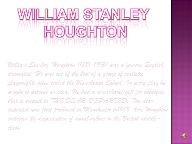 the dear departed stanley houghton The dear departed (1964) itv play of the week (1959  casual sex meets edwardian morals in stanley houghton's hindle wakes.