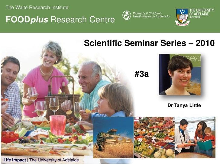 The Waite Research Institute   FOODplus Research Centre                                             Scientific Seminar Ser...