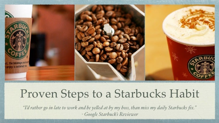 Proven Steps to a Starbucks Habit                Tanya Flores              habits.stanford.edu