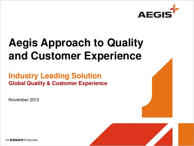 Aegis Approach to Qualityand Customer ExperienceIndustry Leading SolutionGlobal Quality & Customer ExperienceNovember 2012...